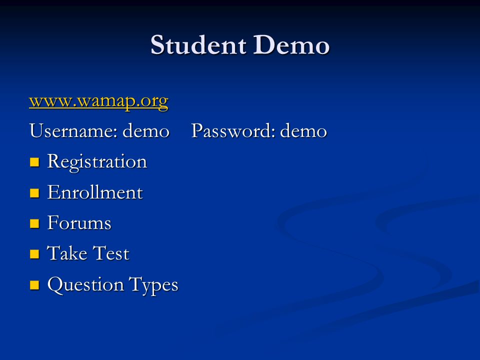 Student Demo www.wamap.org Username: demo Password: demo Registration Registration Enrollment Enrollment Forums Forums Take Test Take Test Question Types Question Types