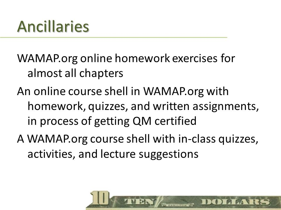 Ancillaries WAMAP.org online homework exercises for almost all chapters An online course shell in WAMAP.org with homework, quizzes, and written assignments, in process of getting QM certified A WAMAP.org course shell with in-class quizzes, activities, and lecture suggestions