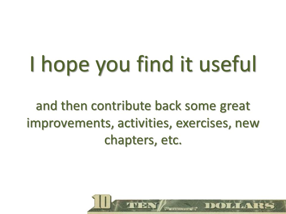 I hope you find it useful and then contribute back some great improvements, activities, exercises, new chapters, etc.