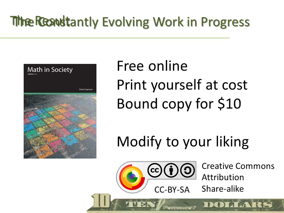 The Constantly Evolving Work in Progress Free online Print yourself at cost Bound copy for $10 Creative Commons Attribution Share-alike CC-BY-SA The Result Modify to your liking