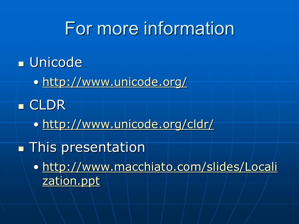 For more information Unicode Unicode   CLDR CLDR   This presentation This presentation   zation.ppthttp://  zation.ppthttp://  zation.ppthttp://  zation.ppt