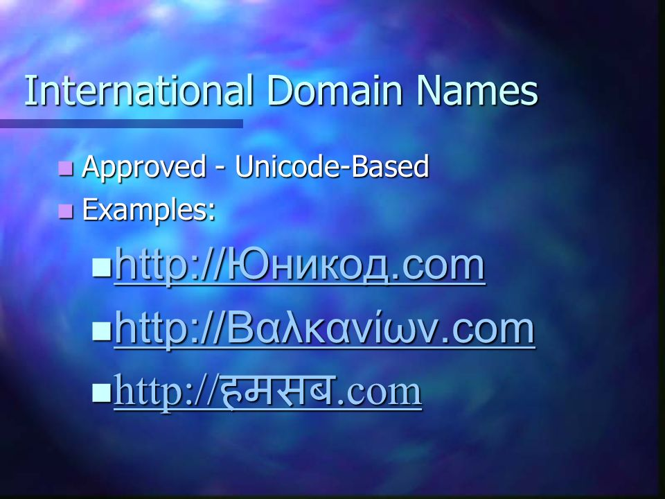 International Domain Names Approved - Unicode-Based Approved - Unicode-Based Examples: Examples: