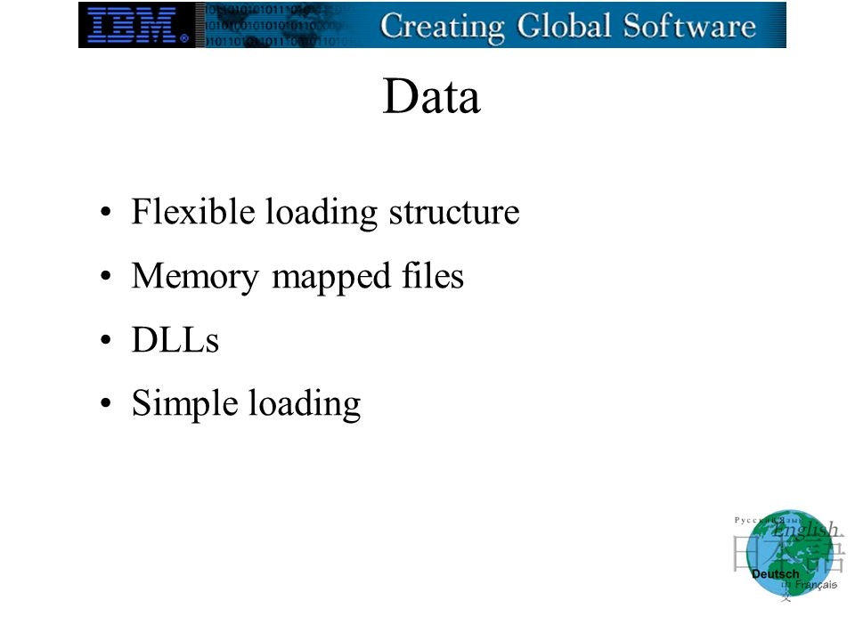 Data Flexible loading structure Memory mapped files DLLs Simple loading