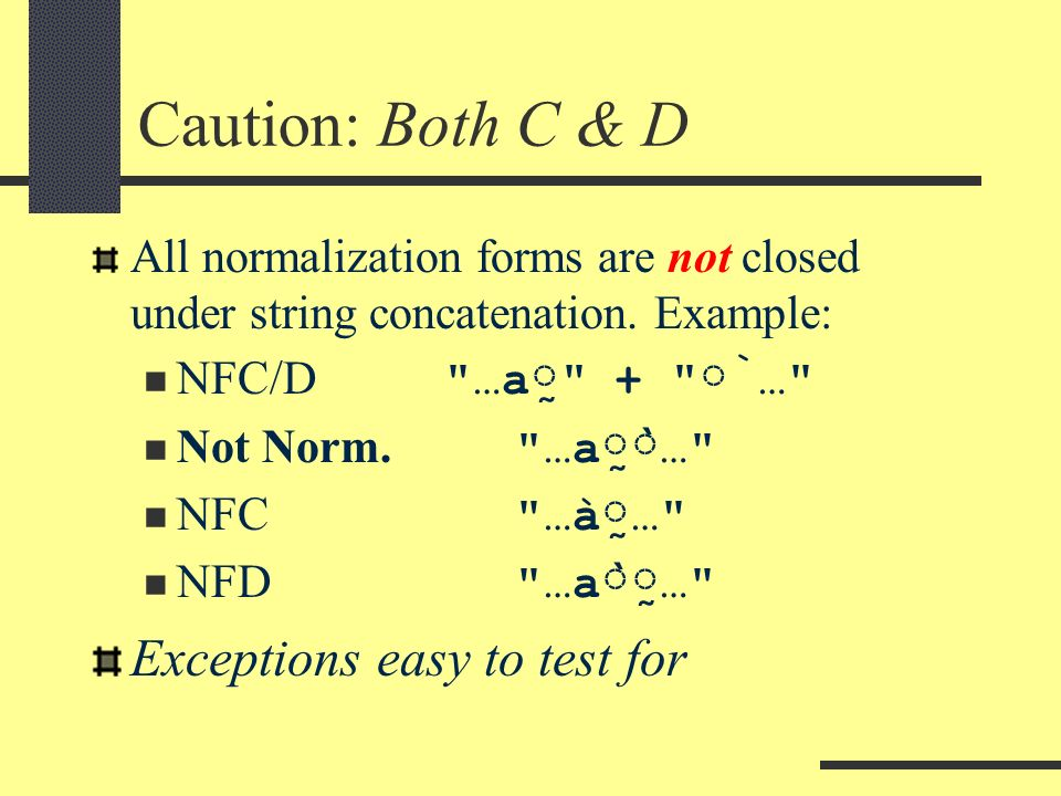 Caution: Both C & D All normalization forms are not closed under string concatenation.