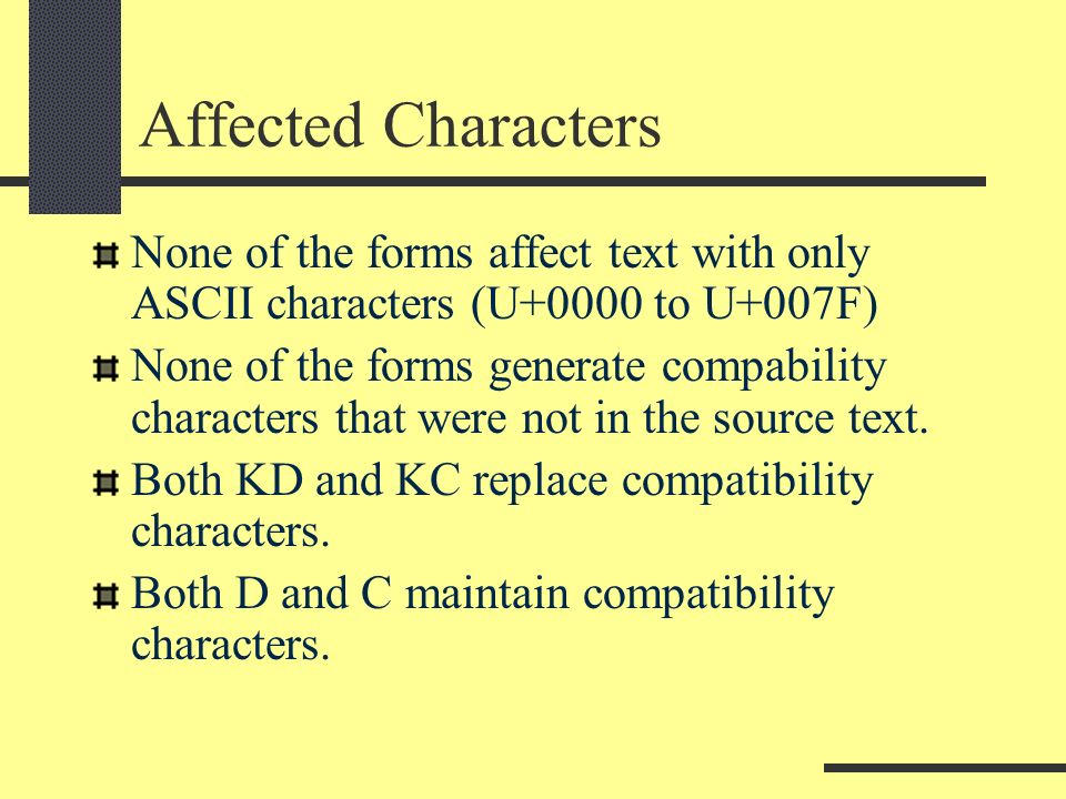 Affected Characters None of the forms affect text with only ASCII characters (U+0000 to U+007F) None of the forms generate compability characters that were not in the source text.