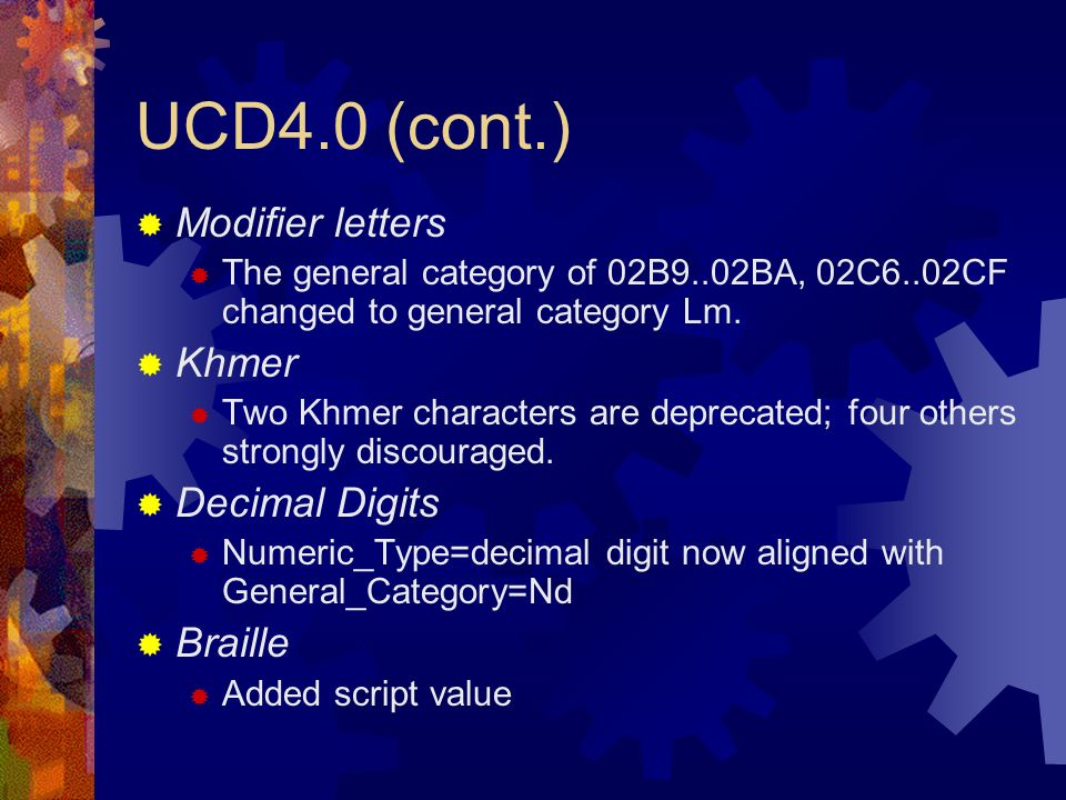 UCD4.0 (cont.) Modifier letters The general category of 02B9..02BA, 02C6..02CF changed to general category Lm.