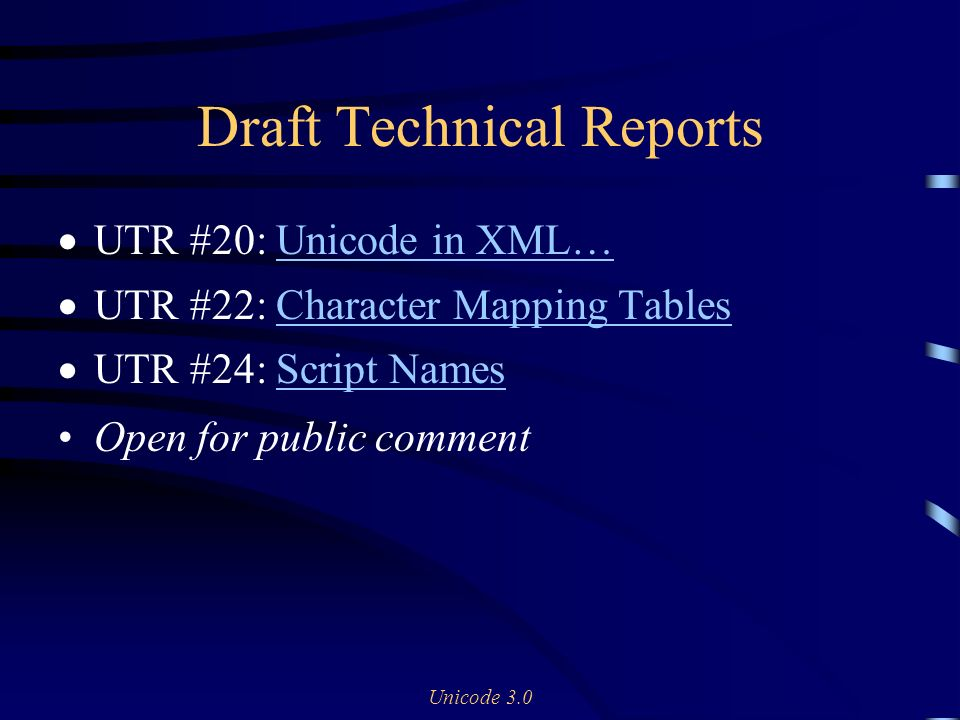 Unicode 3.0 Draft Technical Reports UTR #20: Unicode in XML…Unicode in XML… UTR #22: Character Mapping TablesCharacter Mapping Tables UTR #24: Script NamesScript Names Open for public comment