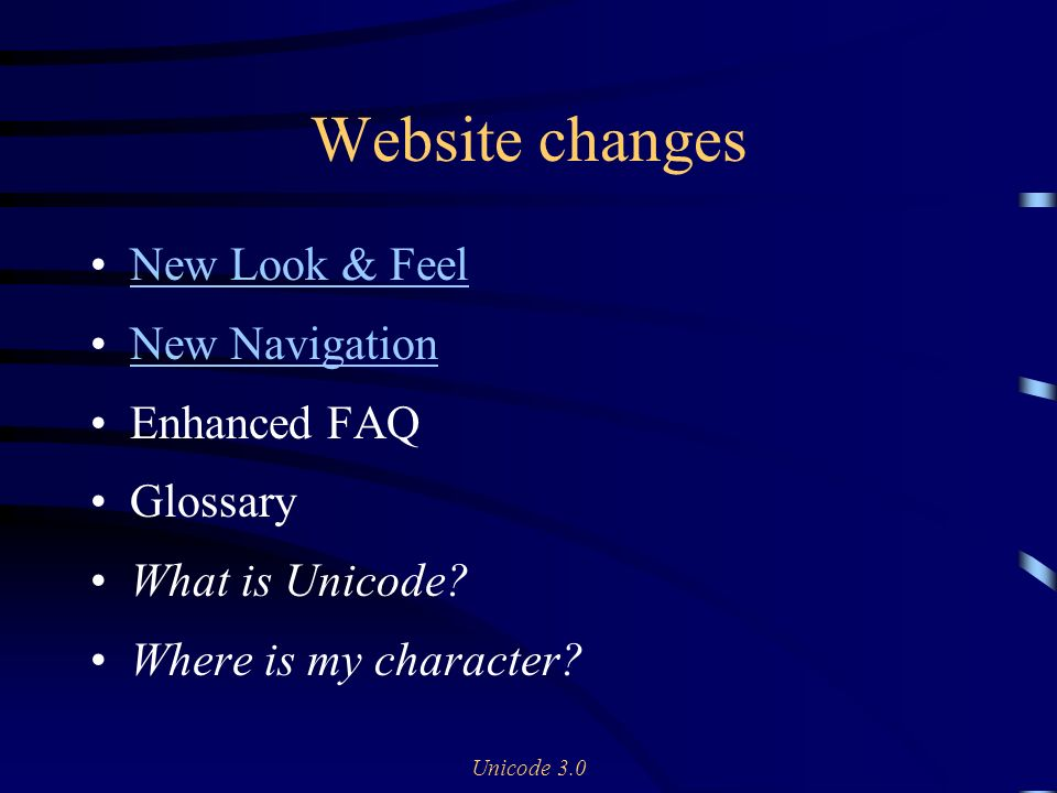 Unicode 3.0 Website changes New Look & Feel New Navigation Enhanced FAQ Glossary What is Unicode.