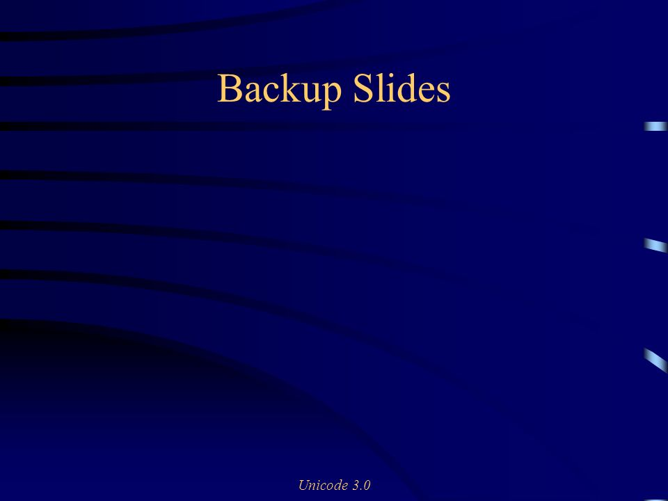 Unicode 3.0 Backup Slides