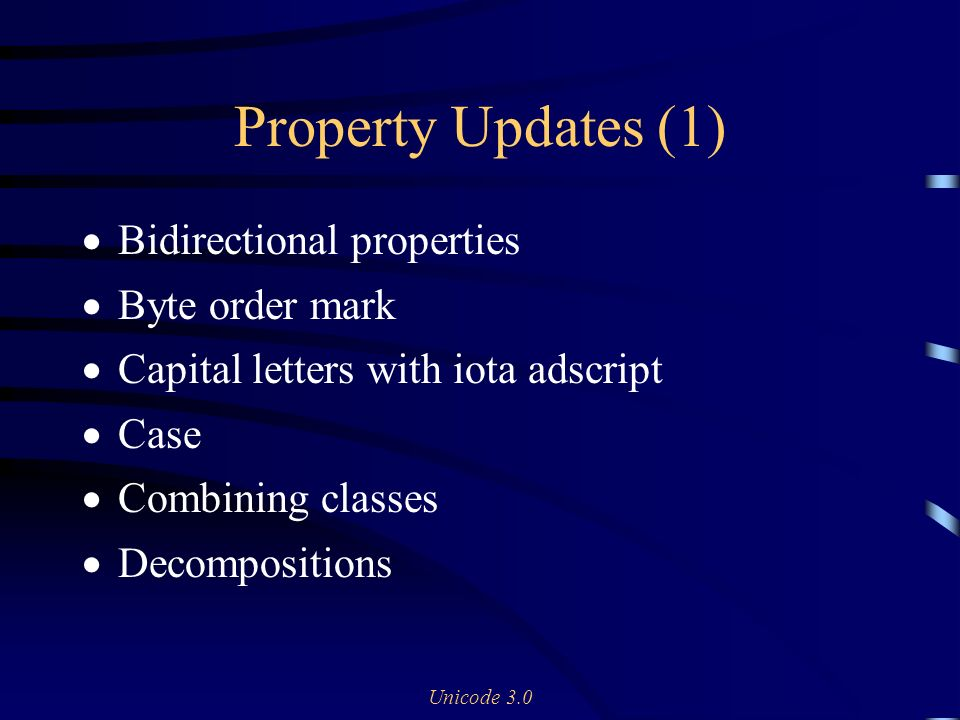 Unicode 3.0 Property Updates (1) Bidirectional properties Byte order mark Capital letters with iota adscript Case Combining classes Decompositions