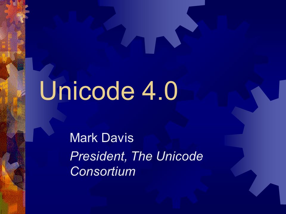 Unicode 4.0 Mark Davis President, The Unicode Consortium