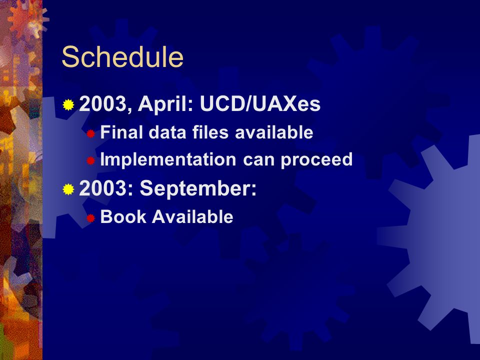 Schedule 2003, April: UCD/UAXes Final data files available Implementation can proceed 2003: September: Book Available