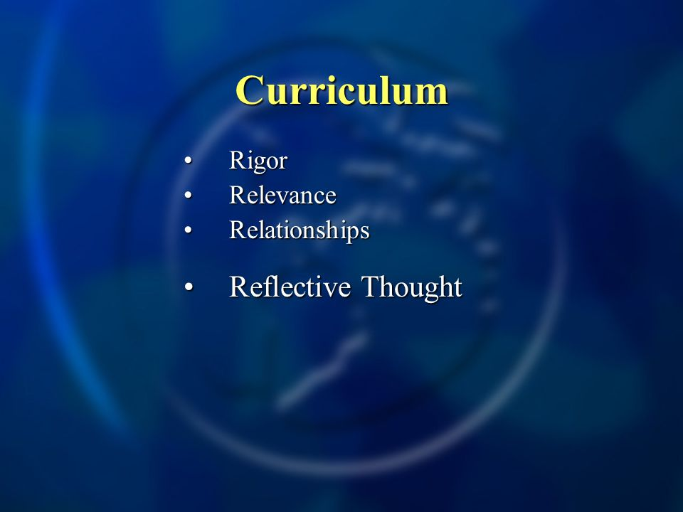 Curriculum RigorRigor RelevanceRelevance RelationshipsRelationships Reflective ThoughtReflective Thought