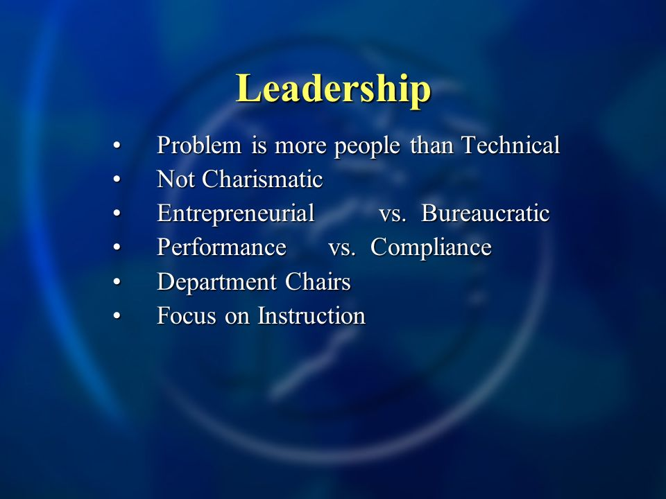 Leadership Problem is more people than TechnicalProblem is more people than Technical Not CharismaticNot Charismatic Entrepreneurialvs.