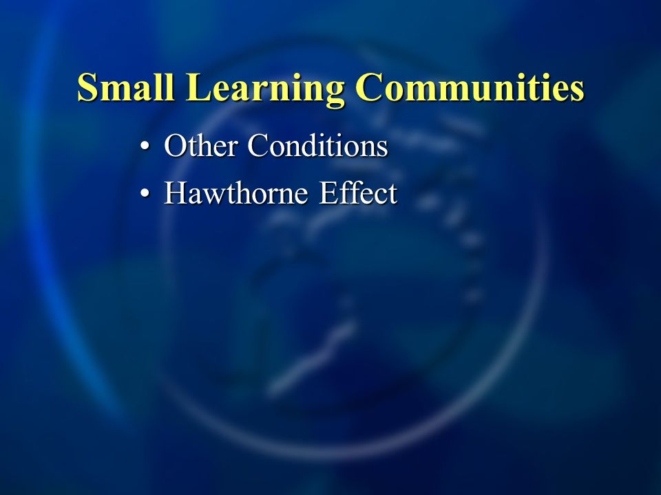 Small Learning Communities Other ConditionsOther Conditions Hawthorne EffectHawthorne Effect
