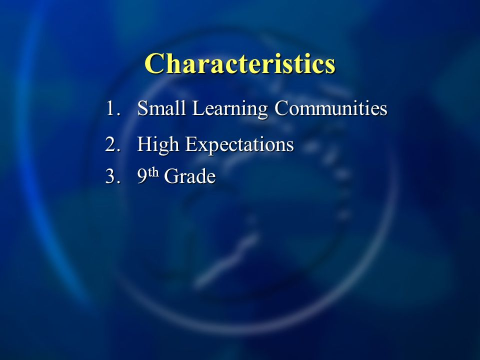 Characteristics 1.Small Learning Communities 2. High Expectations 3. 9 th Grade