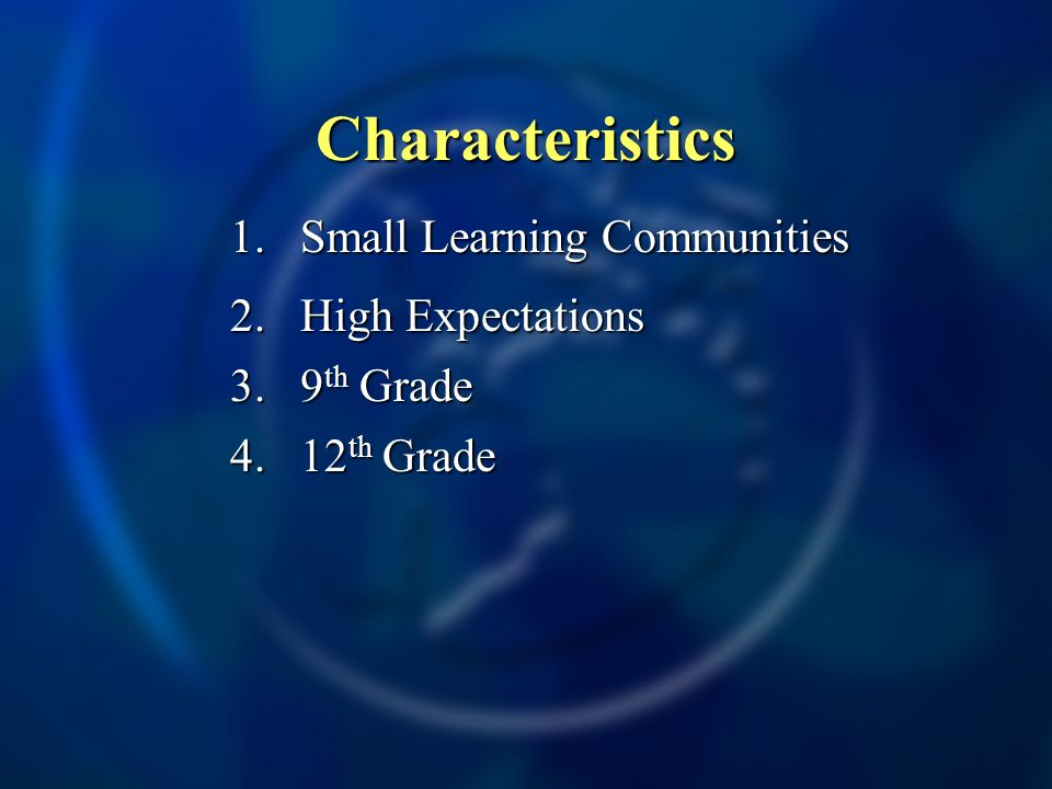 Characteristics 1.Small Learning Communities 2. High Expectations 3. 9 th Grade th Grade