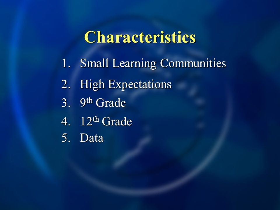 Characteristics 1.Small Learning Communities 2. High Expectations 3.