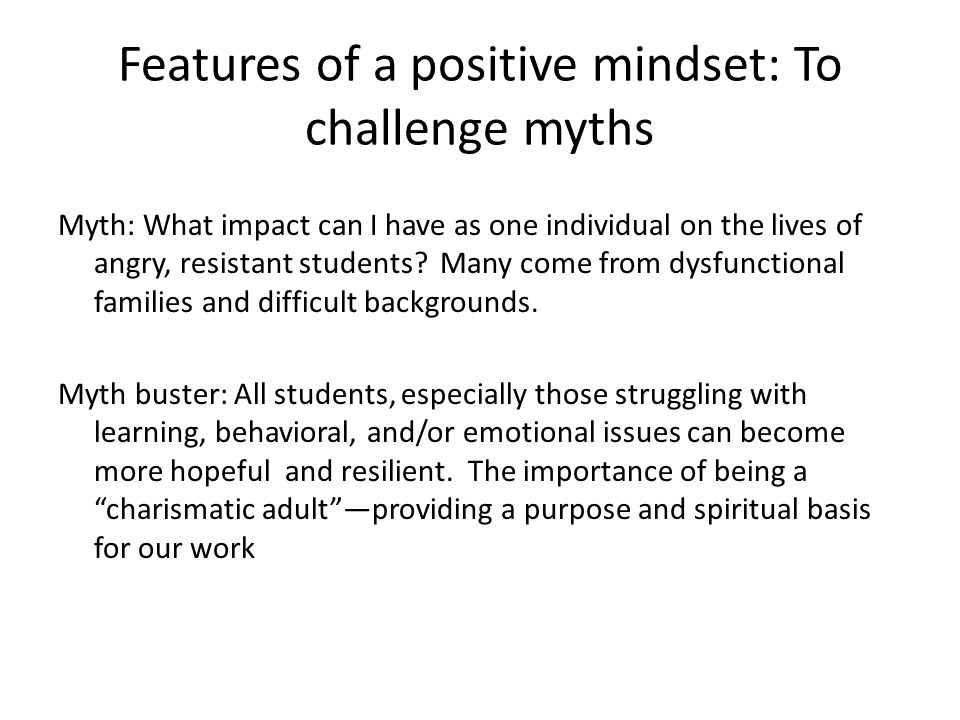 The power of mindsets Some mindsets are dominated by myths that work against the creation of a school climate that can reach and teach angry students.
