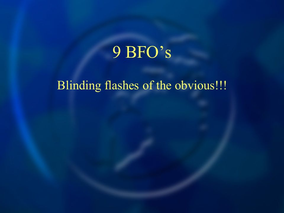 9 BFOs Blinding flashes of the obvious!!!