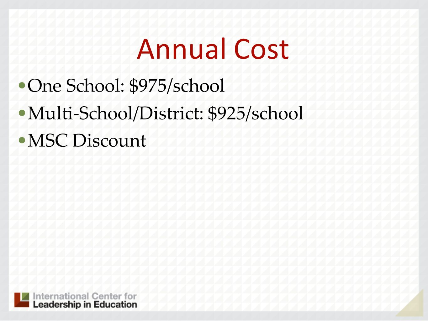 Annual Cost One School: $975/school Multi-School/District: $925/school MSC Discount