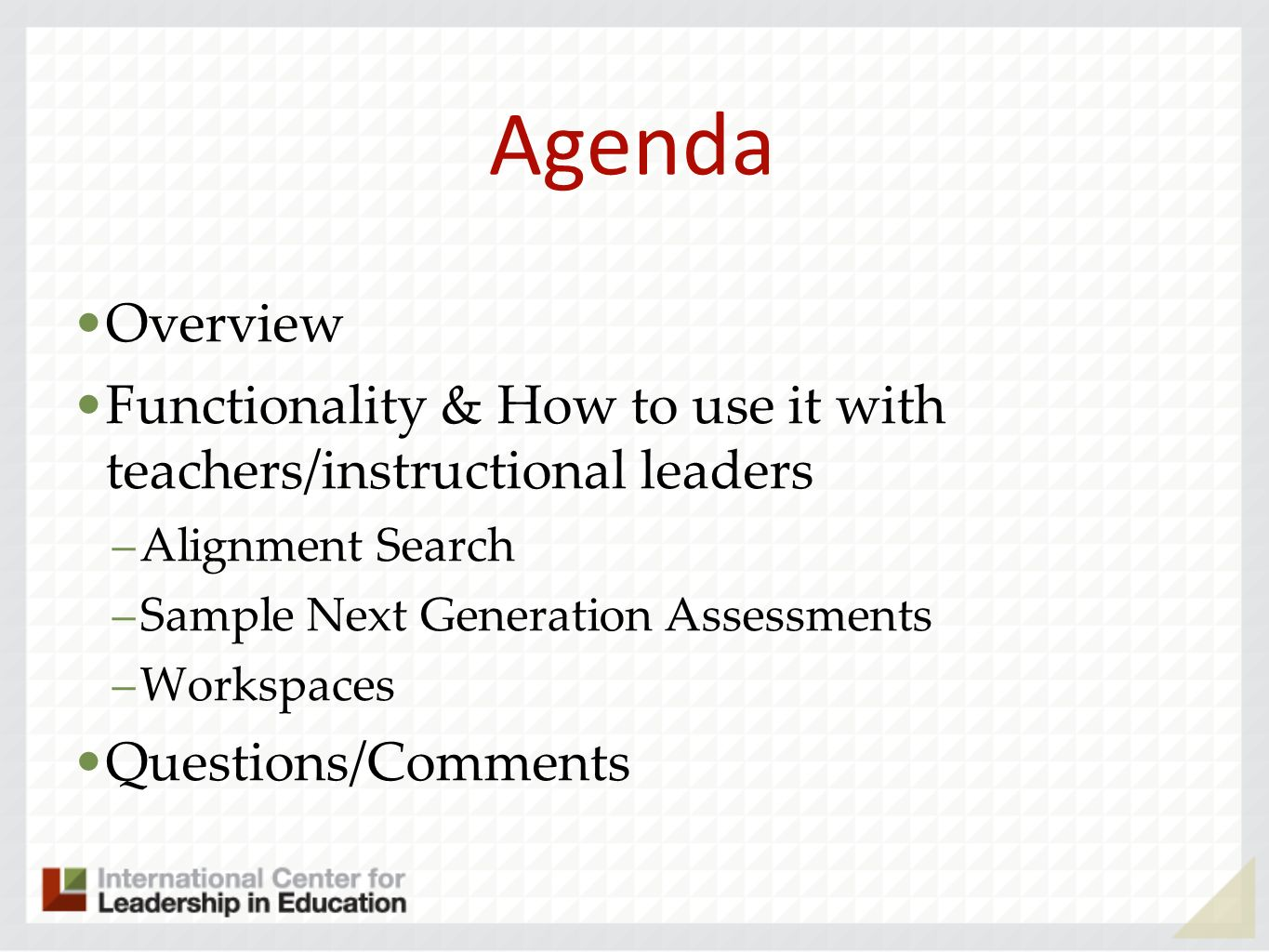 Agenda Overview Functionality & How to use it with teachers/instructional leaders –Alignment Search –Sample Next Generation Assessments –Workspaces Questions/Comments