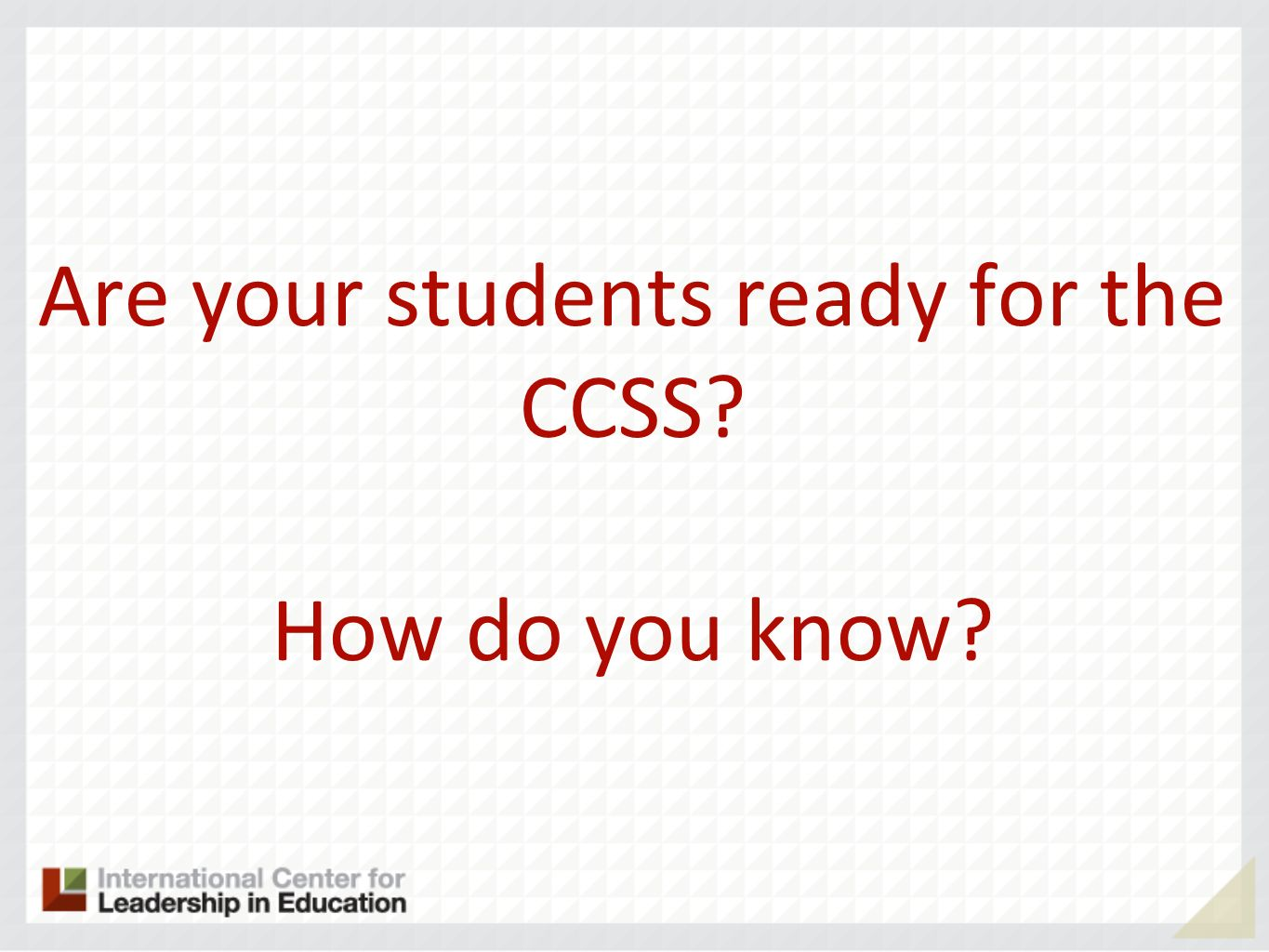 Are your students ready for the CCSS How do you know