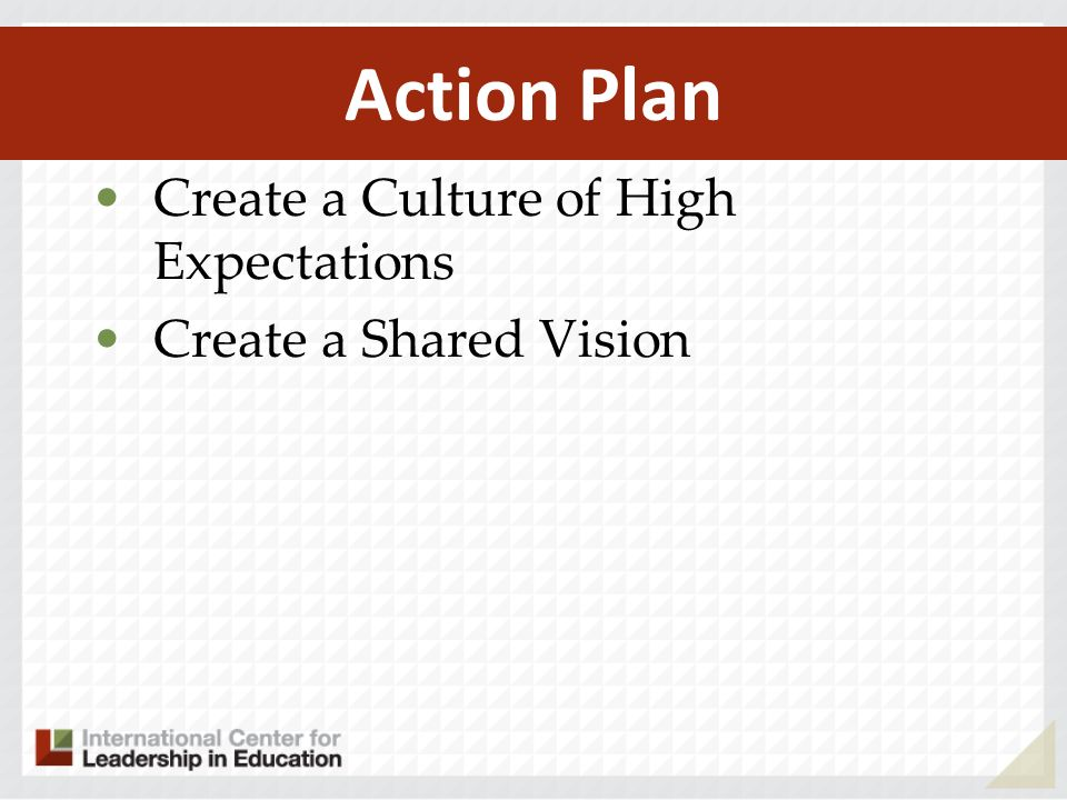 Action Plan Create a Culture of High Expectations Create a Shared Vision