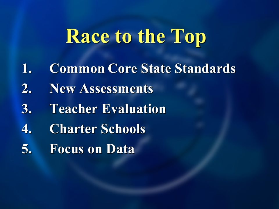 1.Common Core State Standards 2.New Assessments 3.Teacher Evaluation 4.Charter Schools 5.Focus on Data Race to the Top