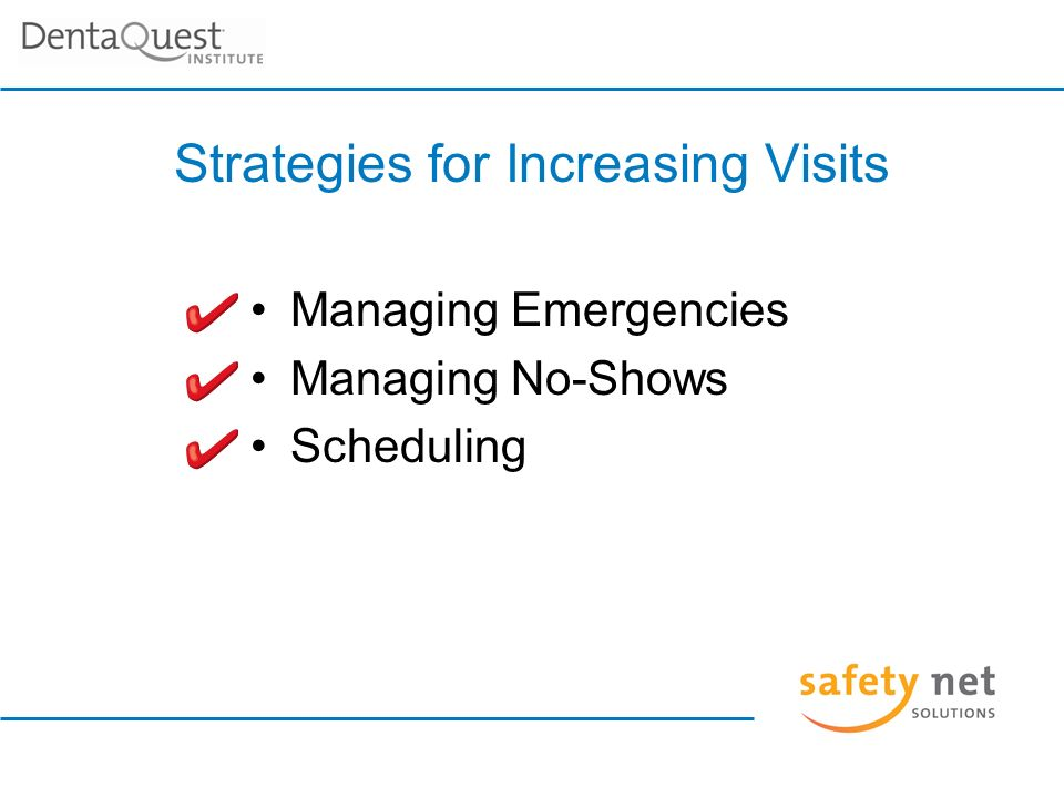 Strategies for Increasing Visits Managing Emergencies Managing No-Shows Scheduling