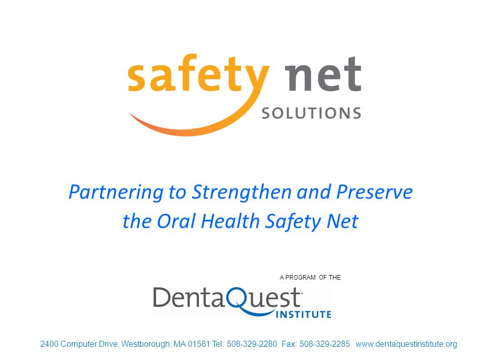 Partnering to Strengthen and Preserve the Oral Health Safety Net 2400 Computer Drive, Westborough, MA Tel: Fax: A PROGRAM OF THE