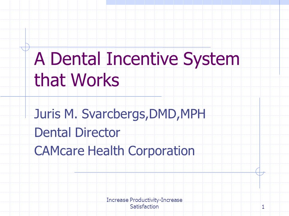 Increase Productivity-Increase Satisfaction1 A Dental Incentive System that Works Juris M.
