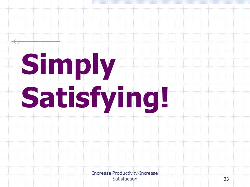Increase Productivity-Increase Satisfaction33 Simply Satisfying!