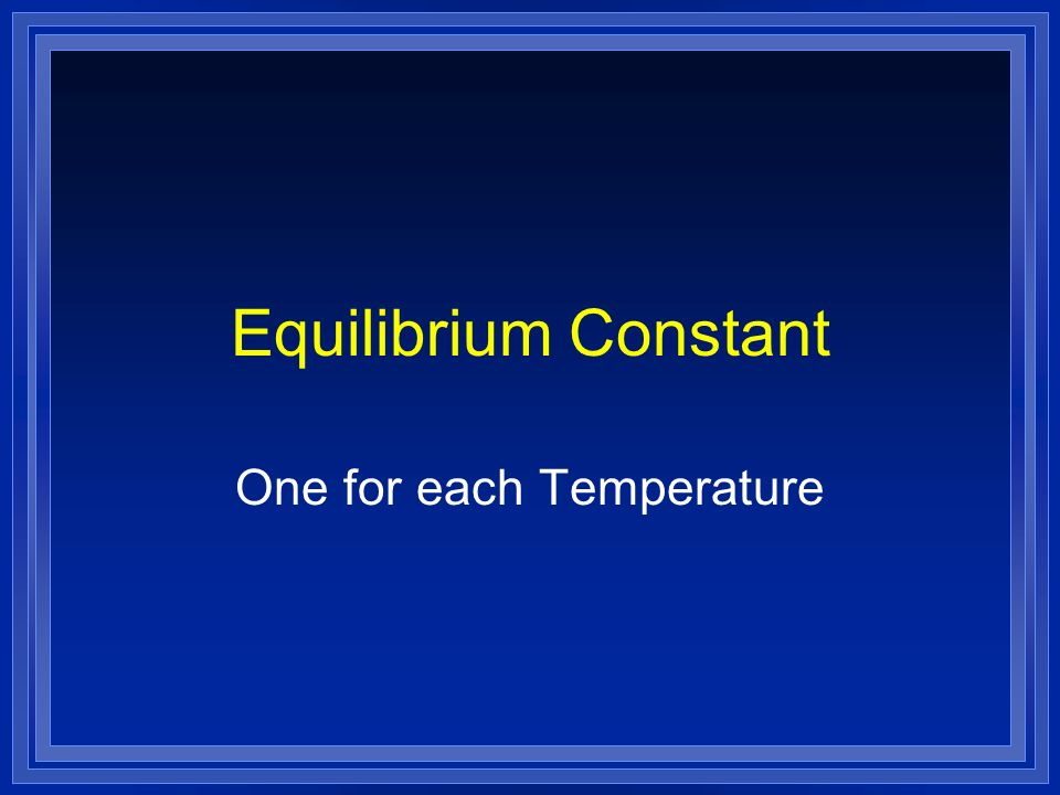 Equilibrium Constant One for each Temperature