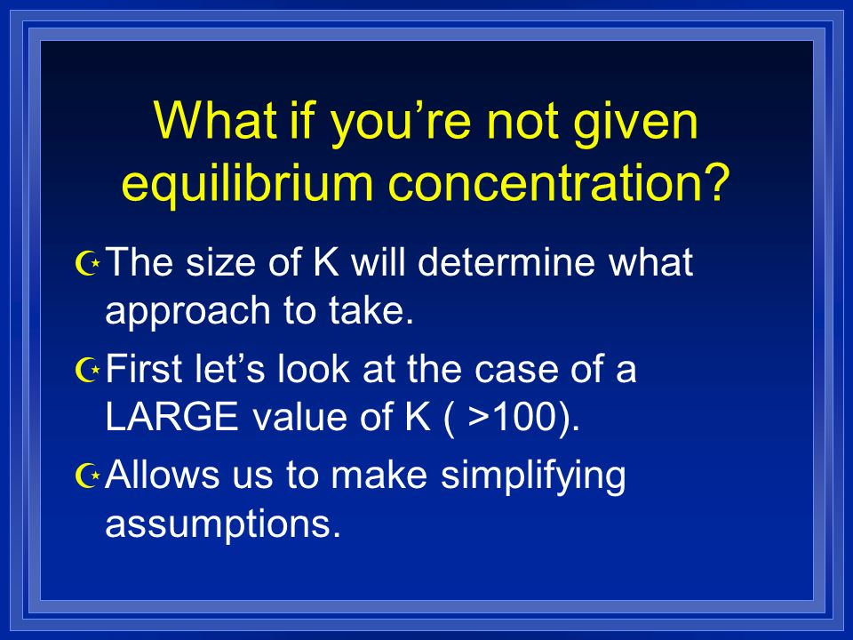 What if youre not given equilibrium concentration.