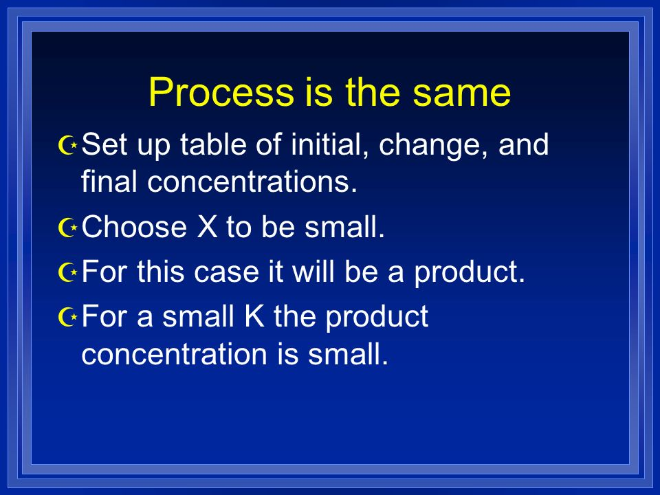 Process is the same Z Set up table of initial, change, and final concentrations.