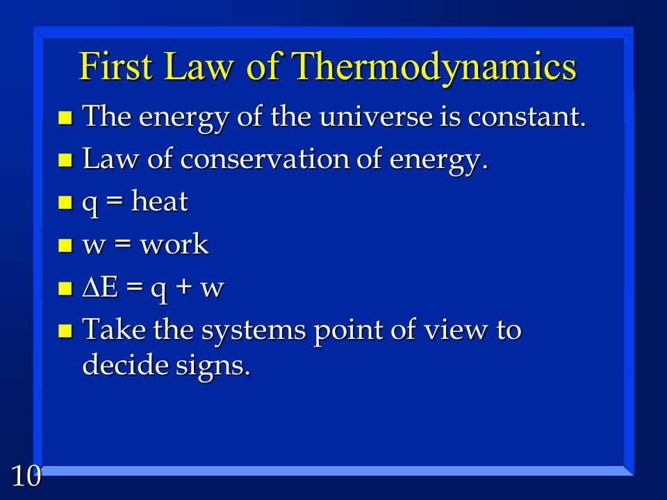 10 First Law of Thermodynamics n The energy of the universe is constant.