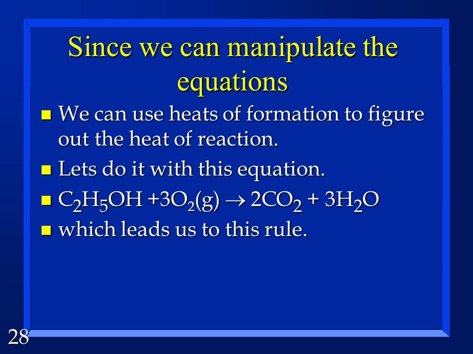 28 Since we can manipulate the equations n We can use heats of formation to figure out the heat of reaction.