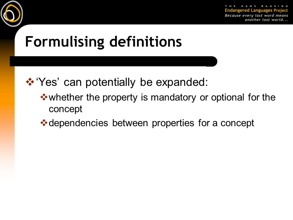 Formulising definitions Yes can potentially be expanded: whether the property is mandatory or optional for the concept dependencies between properties for a concept