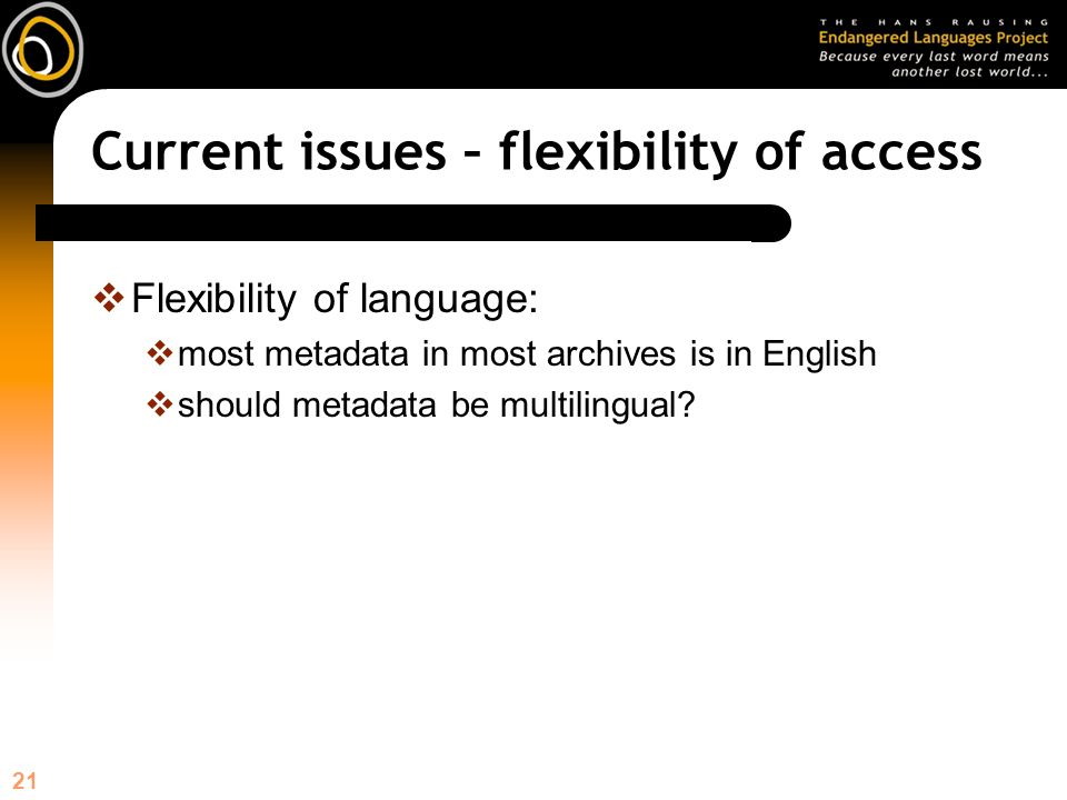 21 Current issues – flexibility of access Flexibility of language: most metadata in most archives is in English should metadata be multilingual