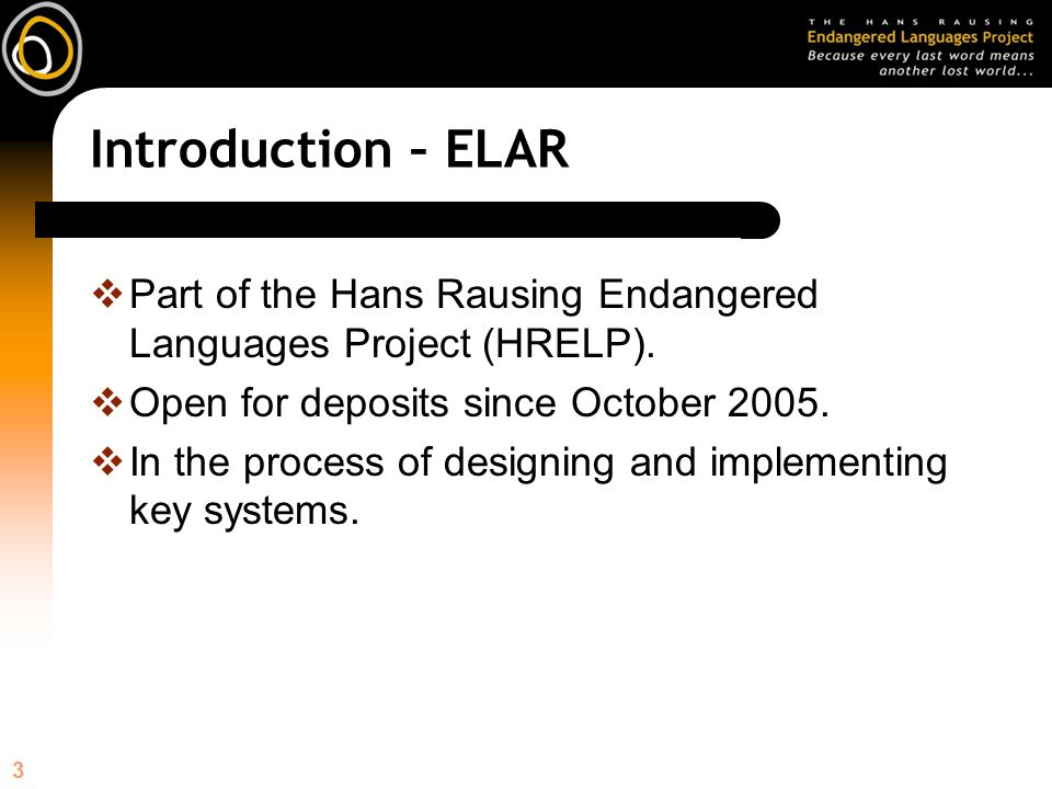 3 Introduction – ELAR Part of the Hans Rausing Endangered Languages Project (HRELP).