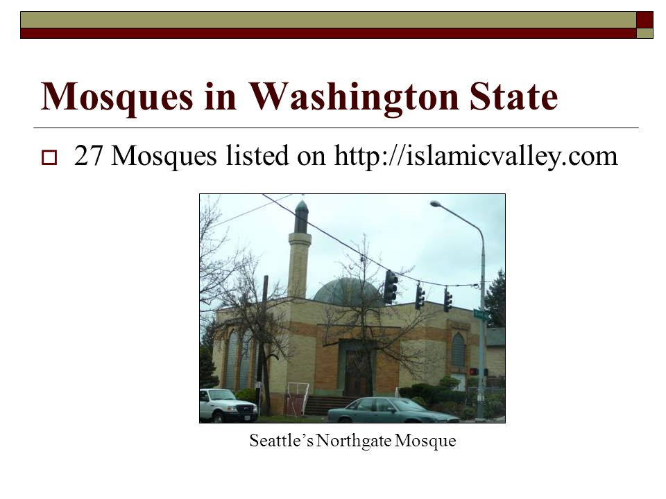 Mosques in Washington State 27 Mosques listed on   Seattles Northgate Mosque