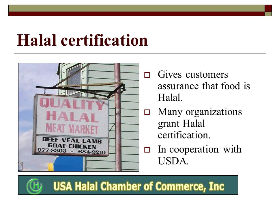 Halal certification Gives customers assurance that food is Halal.