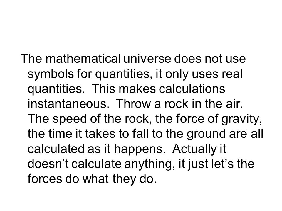 The mathematical universe does not use symbols for quantities, it only uses real quantities.