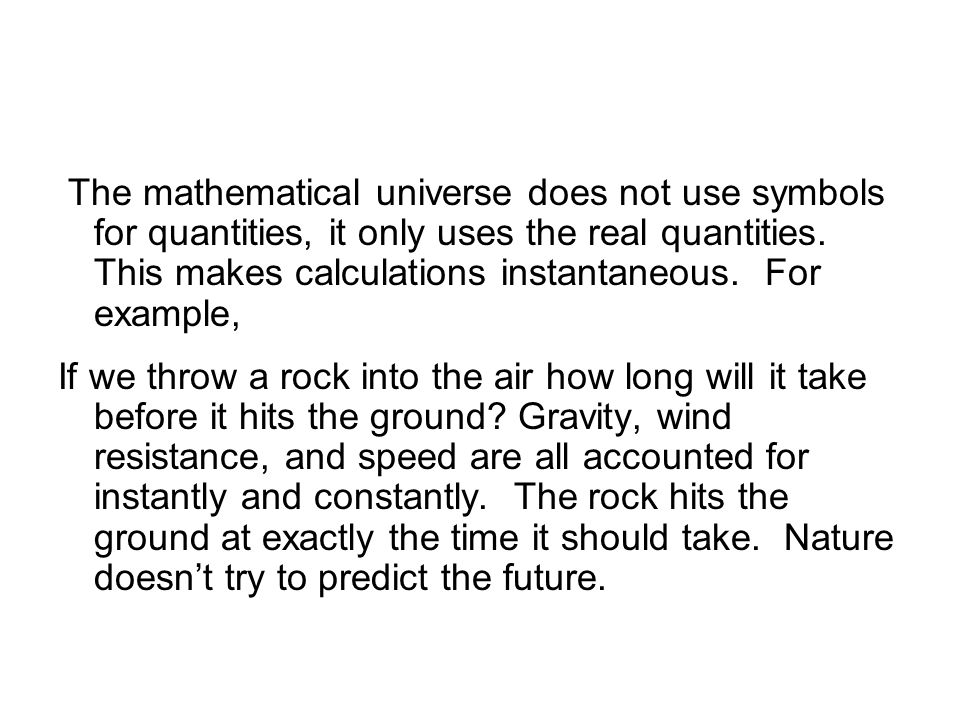 The mathematical universe does not use symbols for quantities, it only uses the real quantities.