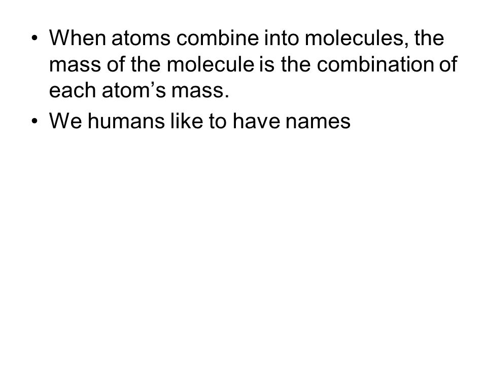 When atoms combine into molecules, the mass of the molecule is the combination of each atoms mass.