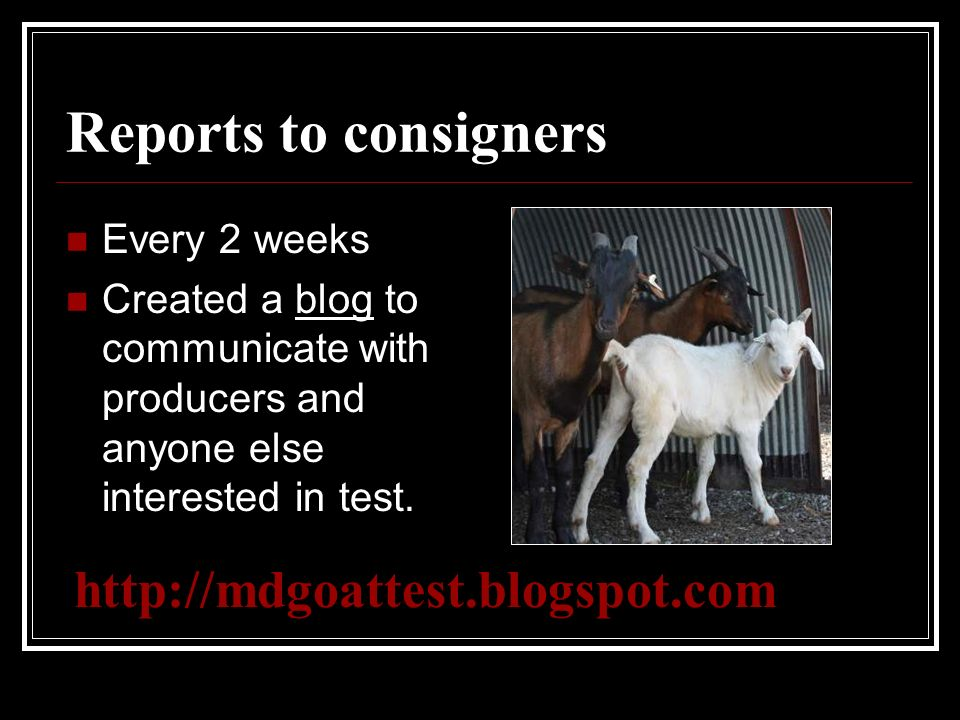 Reports to consigners Every 2 weeks Created a blog to communicate with producers and anyone else interested in test.