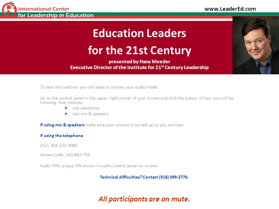 Education Leaders for the 21st Century presented by Hans Meeder Executive Director of the Institute for 21 st Century Leadership To hear this webinar you will need to choose your audio mode.