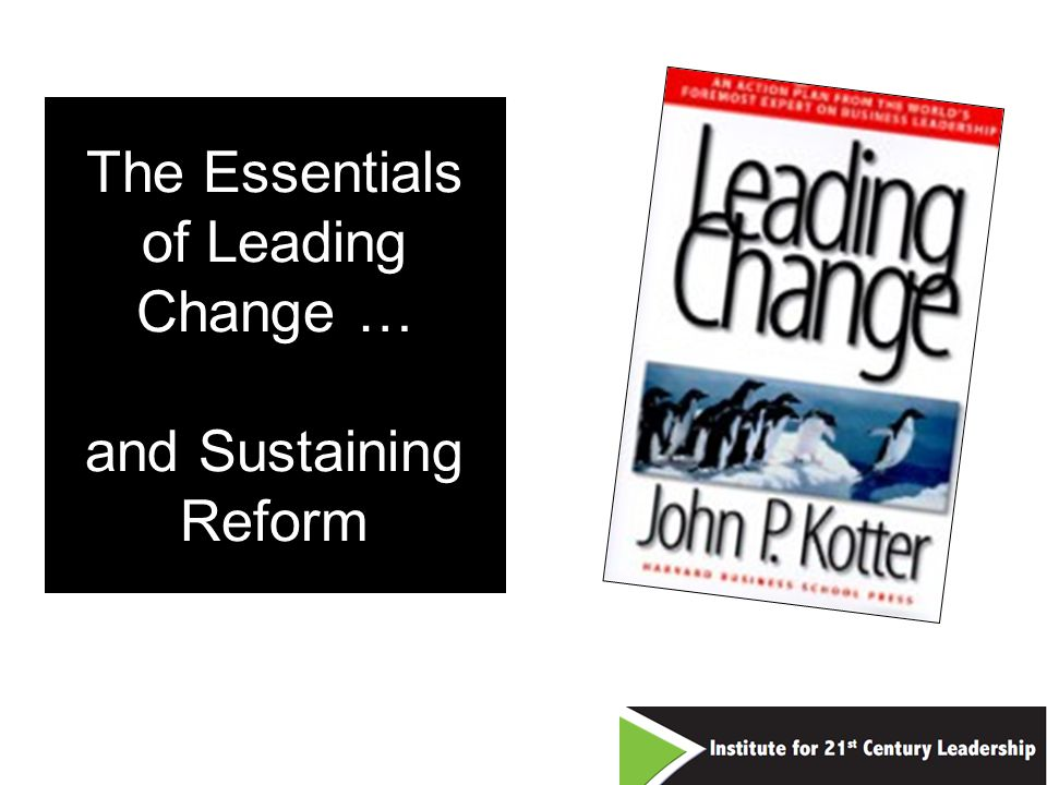 The Essentials of Leading Change … and Sustaining Reform 10