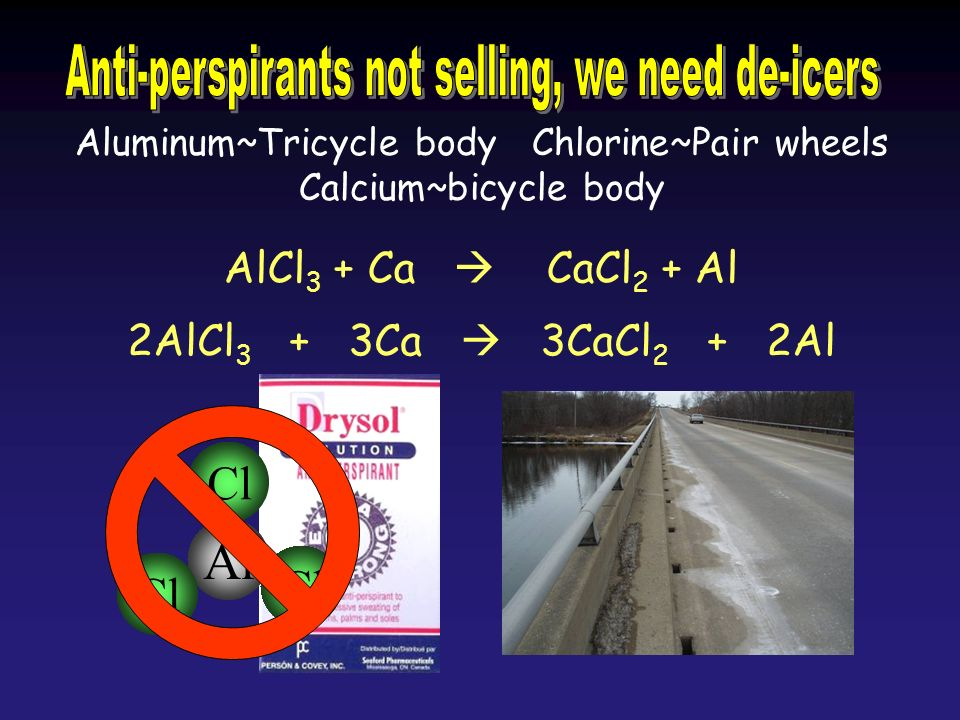 Aluminum~Tricycle body Chlorine~Pair wheels Calcium~bicycle body AlCl 3 + Ca CaCl 2 + Al 2AlCl 3 + 3Ca 3CaCl 2 + 2Al Al Cl